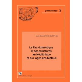 Le Feu domestique et ses structures au Néolithique et aux Ages des Métaux.