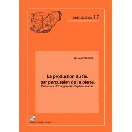 La production du feu par percussion de la pierre. Préhistoire - Ethnographie - Expérimentation.