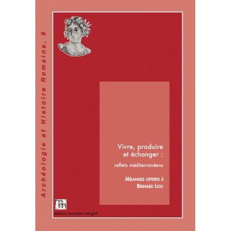 Vivre, produire et échanger : reflets méditerranéens(Mélanges offerts à Bernard Liou)