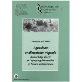 Agriculture et alimentation végétale durant l'âge du Fer et l'époque gallo-romaine en France septentrionale.
