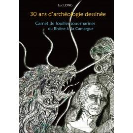 30 ans d'archéologie dessinée, Carnet de fouilles sous-marines du Rhône à la Camargue.