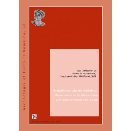 L'Empire romain en mutation. Répercussions sur les villes romaines dans ladeuxième moitié du 3e siècle.